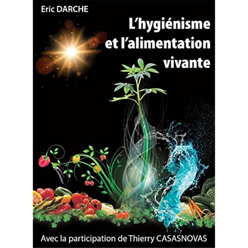 L'hygiénisme et l'alimentation vivante Éric Darche Thierry Casasnovas