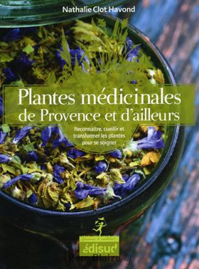 Plantes medicinales de Provence & d'ailleurs - Livre - EQUINOXE EDITIONS